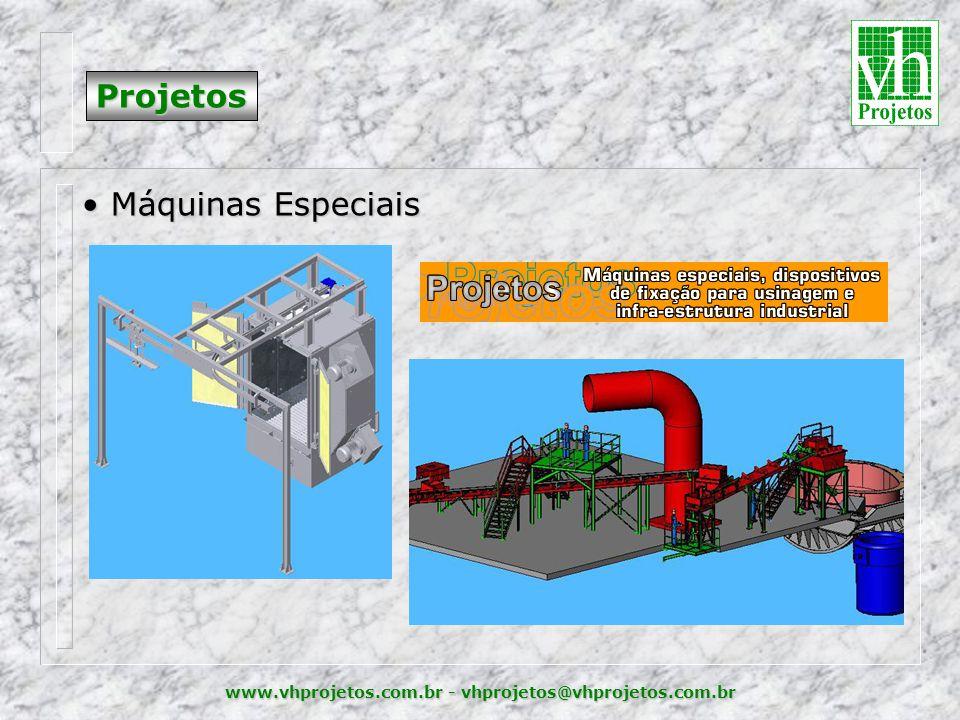 www.vhprojetos.com.br - vhprojetos@vhprojetos.com.br Projetos • Máquinas Especiais