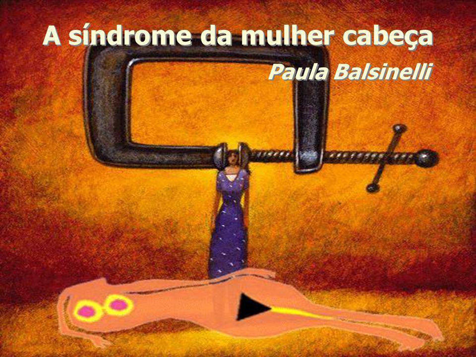 A síndrome da mulher cabeça Paula Balsinelli