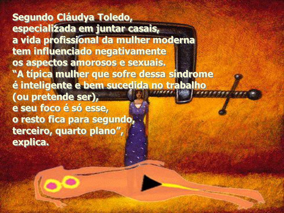 Segundo Cláudya Toledo, especializada em juntar casais, a vida profissional da mulher moderna tem influenciado negativamente os aspectos amorosos e sexuais.