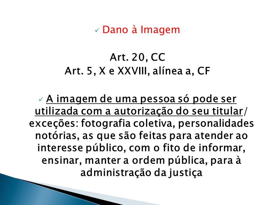  Dano à Imagem Art. 20, CC Art. 5, X e XXVIII, alínea a, CF  A imagem de uma pessoa só pode ser utilizada com a autorização do seu titular/ exceções