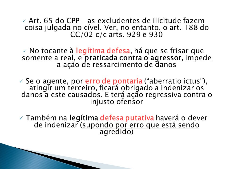  Art. 65 do CPP – as excludentes de ilicitude fazem coisa julgada no cível. Ver, no entanto, o art. 188 do CC/02 c/c arts. 929 e 930  No tocante à l