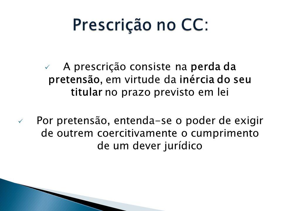  A prescrição consiste na perda da pretensão, em virtude da inércia do seu titular no prazo previsto em lei  Por pretensão, entenda-se o poder de ex