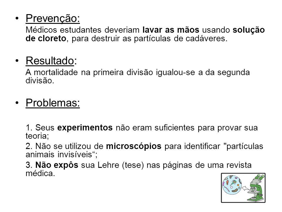 •Prevenção: Médicos estudantes deveriam lavar as mãos usando solução de cloreto, para destruir as partículas de cadáveres. •Resultado: A mortalidade n