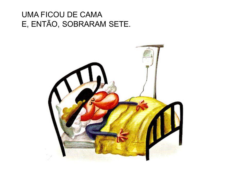 UMA FICOU DE CAMA E, ENTÃO, SOBRARAM SETE.