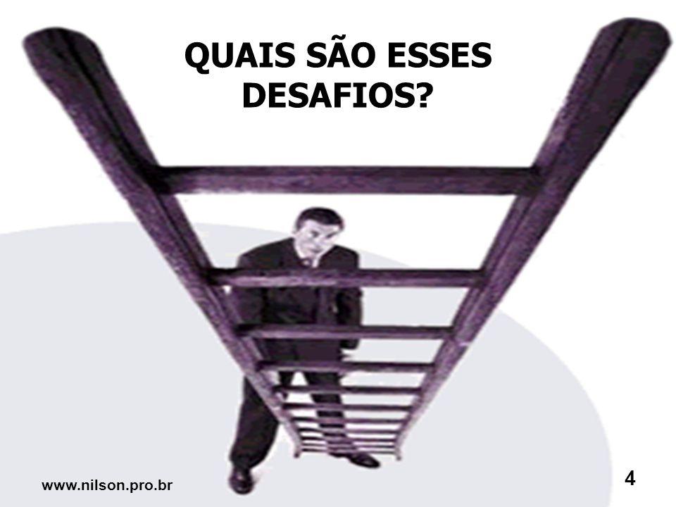 O mundo hoje! Que desafios enfrentamos 3 www.nilson.pro.br