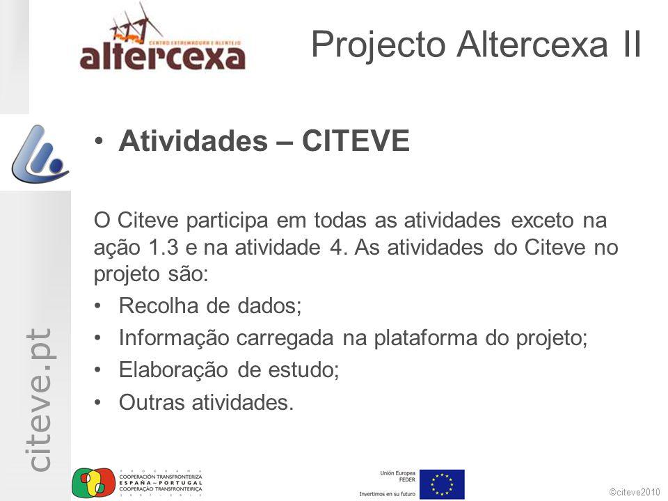 ©citeve2010 citeve.pt Projecto Altercexa II •Atividades – CITEVE O Citeve participa em todas as atividades exceto na ação 1.3 e na atividade 4. As ati