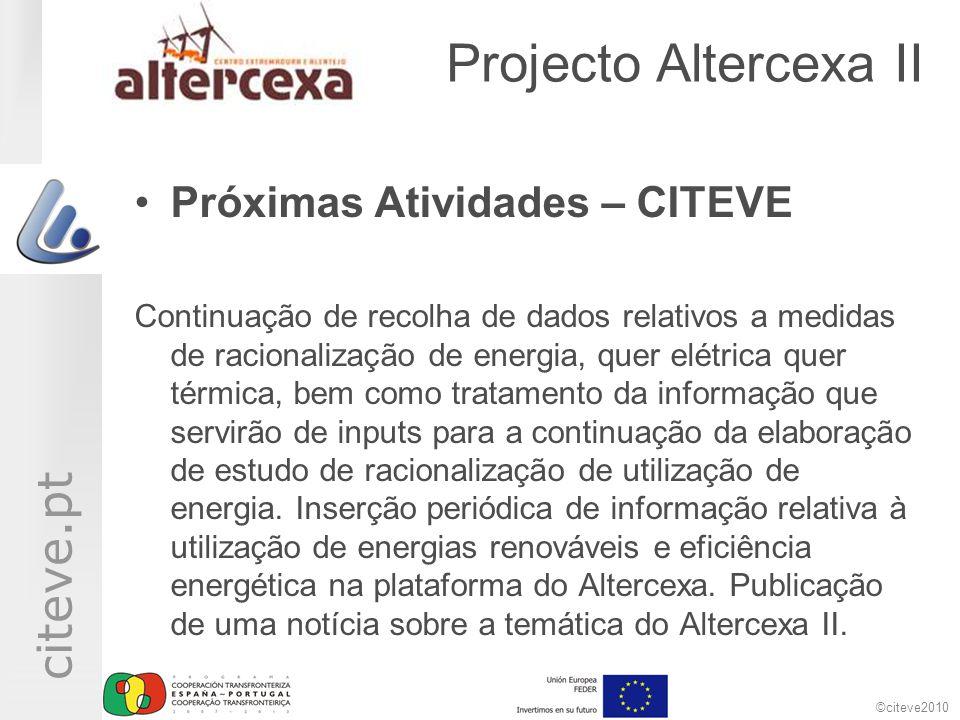 ©citeve2010 citeve.pt Projecto Altercexa II •Próximas Atividades – CITEVE Continuação de recolha de dados relativos a medidas de racionalização de ene