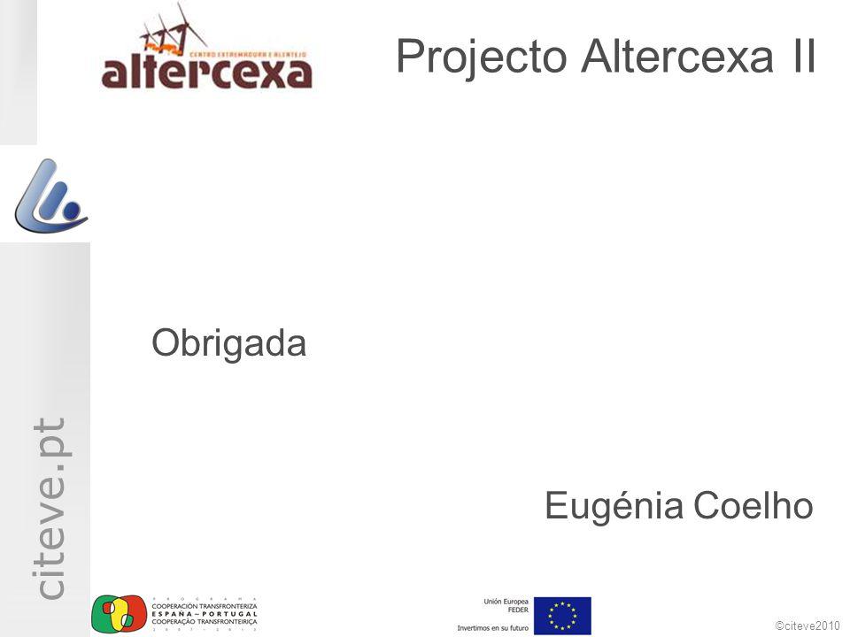 ©citeve2010 citeve.pt Projecto Altercexa II Obrigada Eugénia Coelho