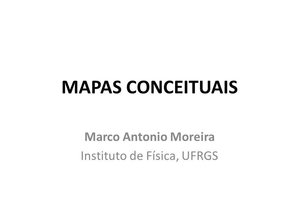 MAPAS CONCEITUAIS Marco Antonio Moreira Instituto de Física, UFRGS