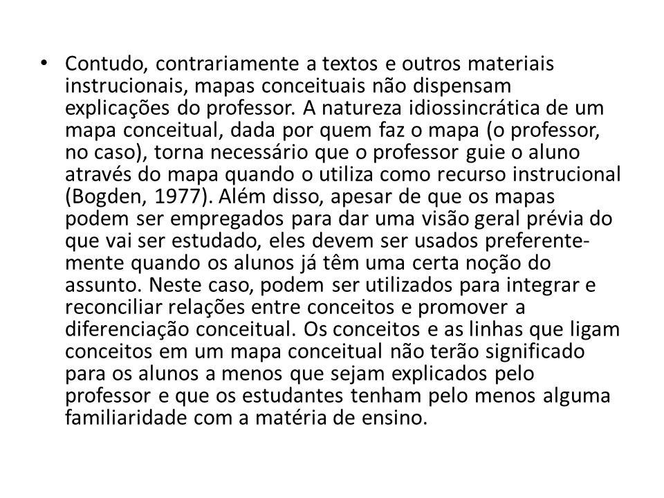 • Contudo, contrariamente a textos e outros materiais instrucionais, mapas conceituais não dispensam explicações do professor. A natureza idiossincrát