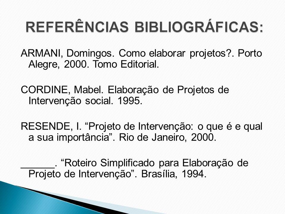 ARMANI, Domingos. Como elaborar projetos?. Porto Alegre, 2000.