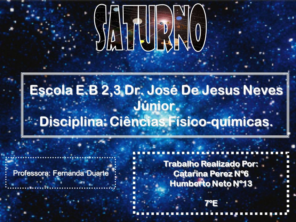 Nome: Saturno Diâmetro: 120,536 Km Massa: 5,688×1026 Kg Movimento de rotação: 30 anos terrestres Temperatura: -180º graus.