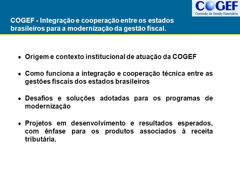 Origem da COGEF – Comissão de Modernização da Gestão Fiscal dos Estados Brasileiros Estados e União discutem a necessidade de fortalecer a gestão fiscal estadual (Nov 2006) Governo Federal propõe amplo programa de apoio à modernização.