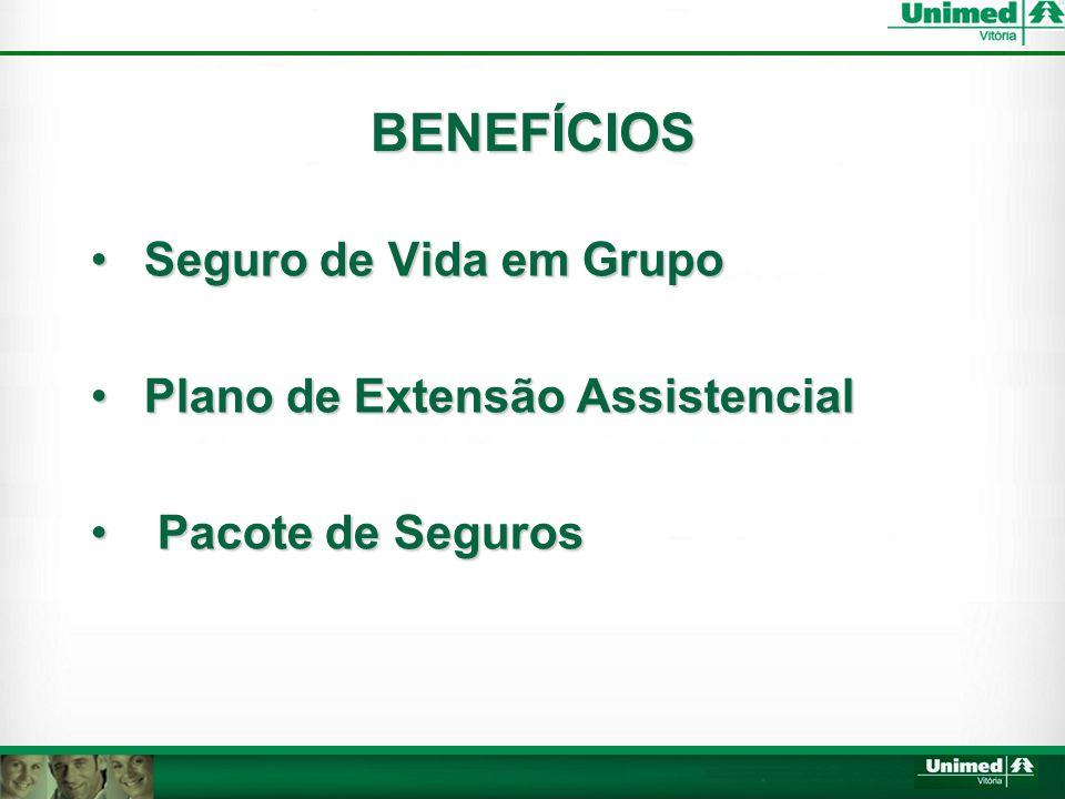 BENEFÍCIOS • Seguro de Vida em Grupo • Plano de Extensão Assistencial • Pacote de Seguros