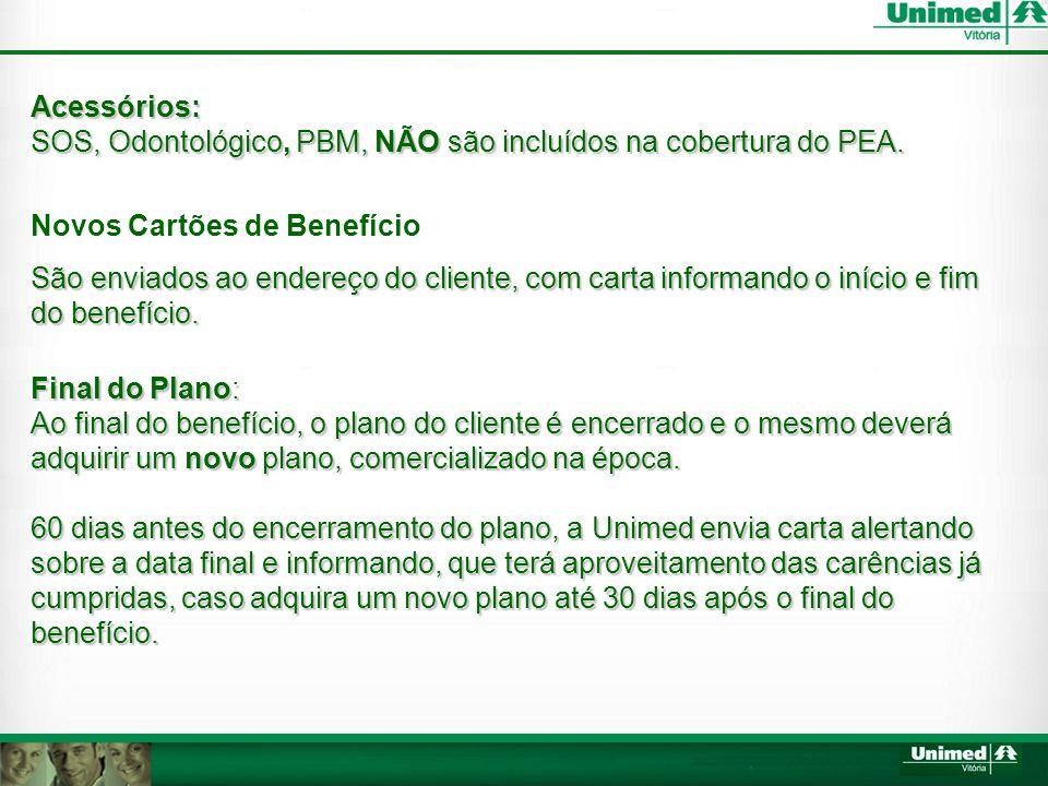 Acessórios: SOS, Odontológico, PBM, NÃO são incluídos na cobertura do PEA.