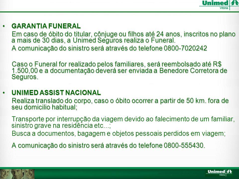 •GARANTIA FUNERAL Em caso de óbito do titular, cônjuge ou filhos até 24 anos, inscritos no plano a mais de 30 dias, a Unimed Seguros realiza o Funeral.