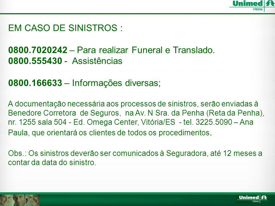 EM CASO DE SINISTROS : 0800.7020242 – Para realizar Funeral e Translado.