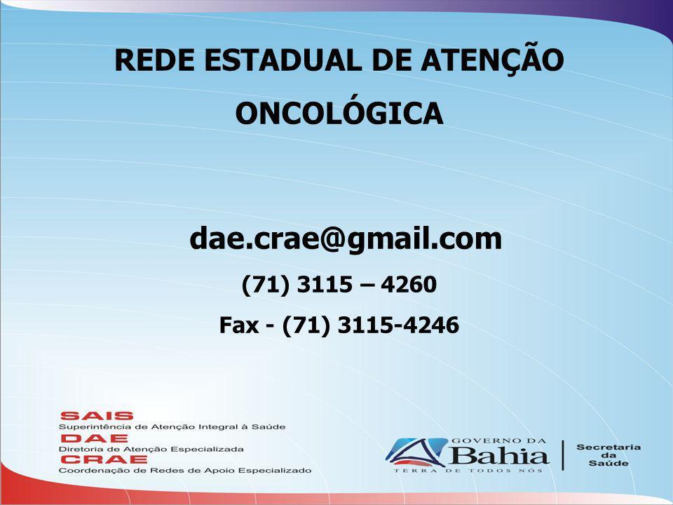 REDE ESTADUAL DE ATENÇÃO ONCOLÓGICA dae.crae@gmail.com (71) 3115 – 4260 Fax - (71) 3115-4246