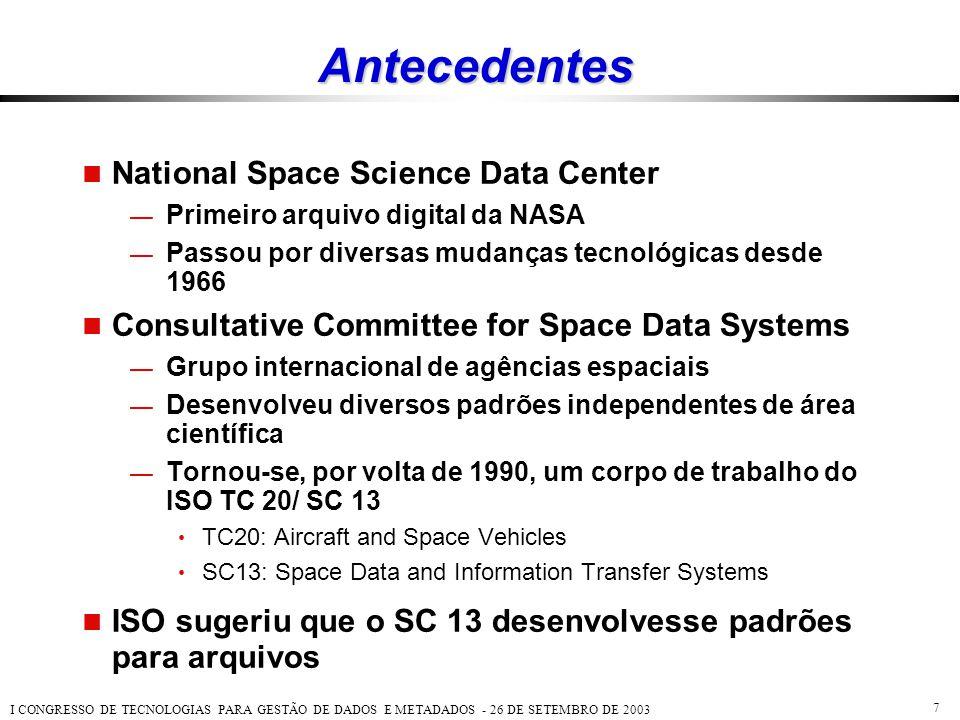 I CONGRESSO DE TECNOLOGIAS PARA GESTÃO DE DADOS E METADADOS - 26 DE SETEMBRO DE 2003 7 Antecedentes  National Space Science Data Center — Primeiro ar