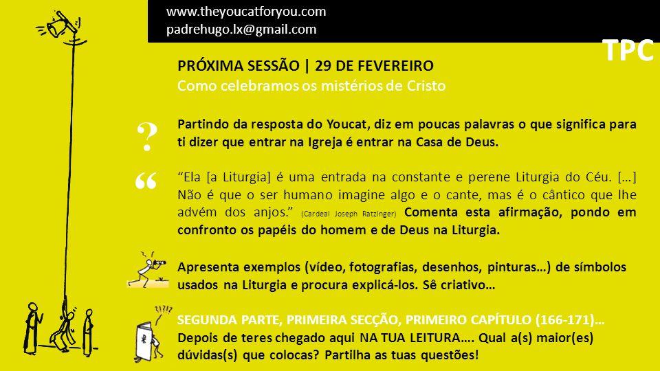 PRÓXIMA SESSÃO | 29 DE FEVEREIRO Como celebramos os mistérios de Cristo Partindo da resposta do Youcat, diz em poucas palavras o que significa para ti