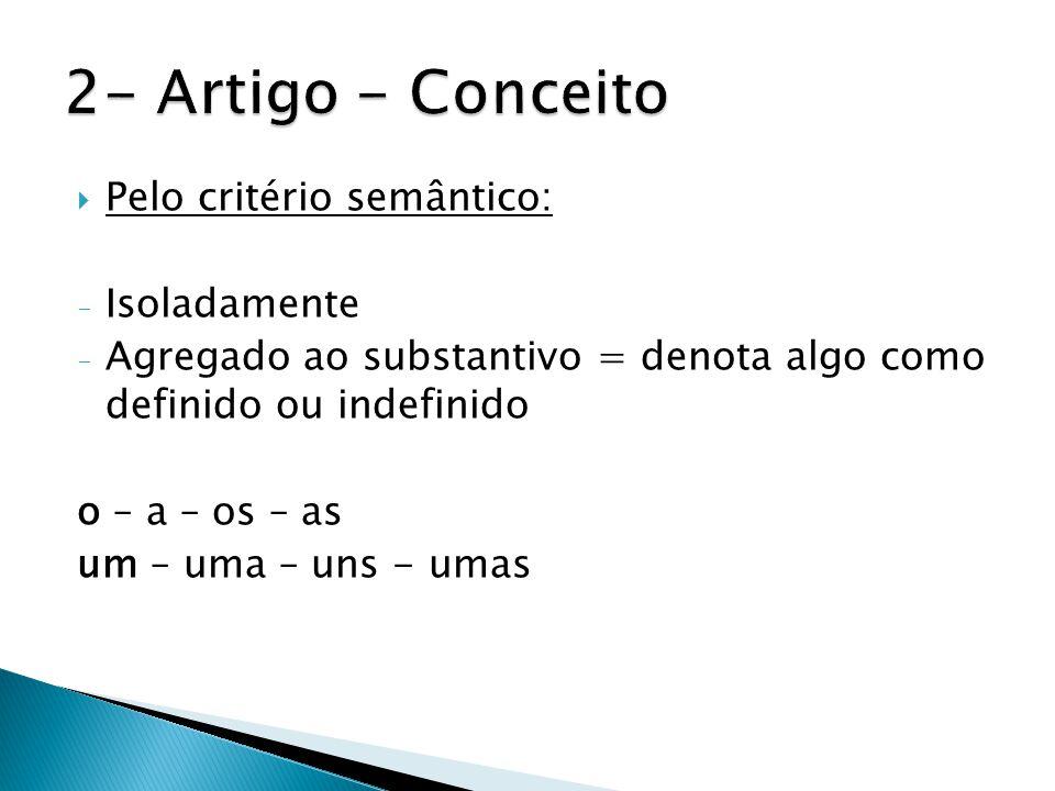  Pelo critério semântico: - Isoladamente - Agregado ao substantivo = denota algo como definido ou indefinido o – a – os – as um – uma – uns - umas
