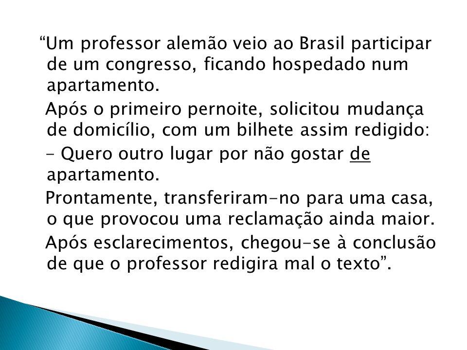 """""""Um professor alemão veio ao Brasil participar de um congresso, ficando hospedado num apartamento. Após o primeiro pernoite, solicitou mudança de domi"""