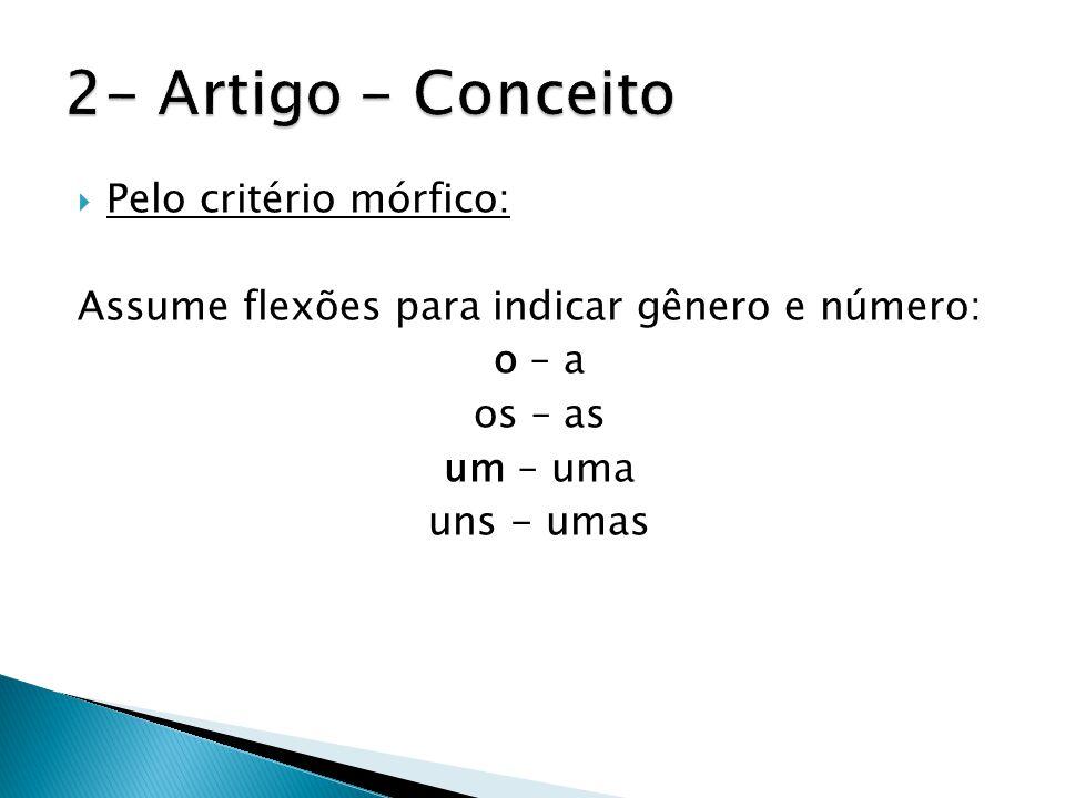  Pelo critério mórfico: Assume flexões para indicar gênero e número: o – a os – as um – uma uns - umas