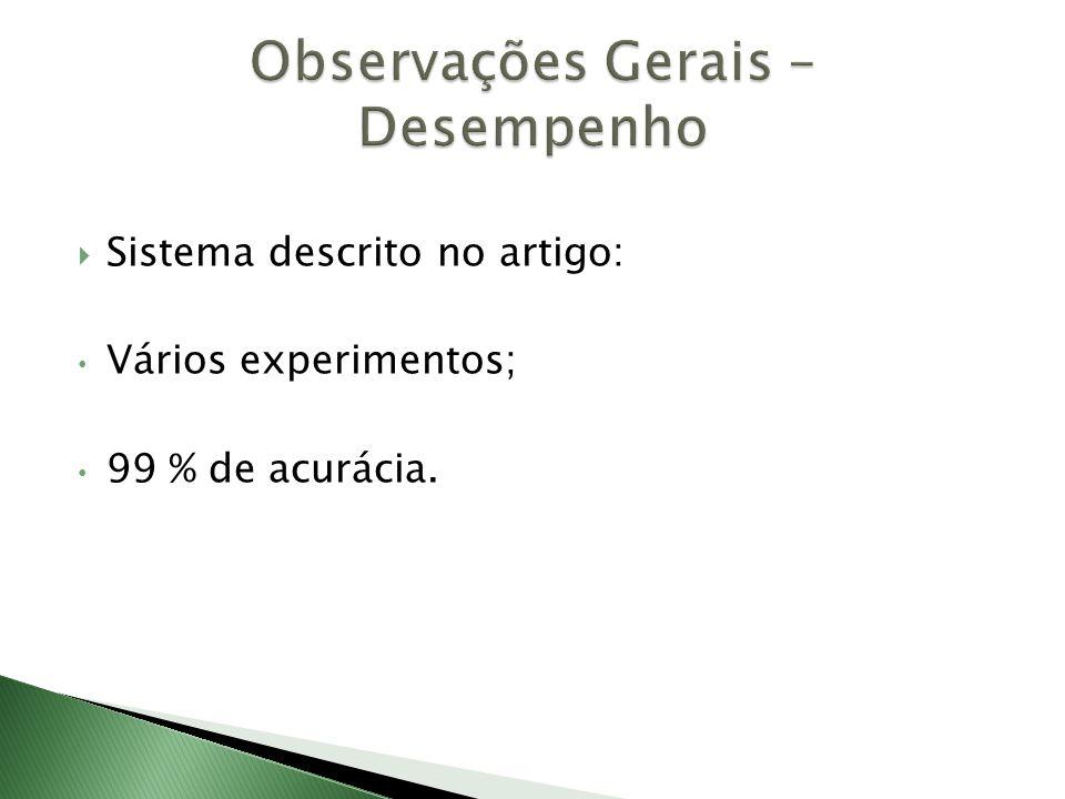 Sistema descrito no artigo: • Vários experimentos; • 99 % de acurácia.