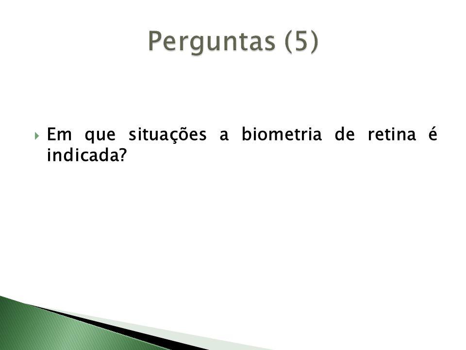 Em que situações a biometria de retina é indicada?