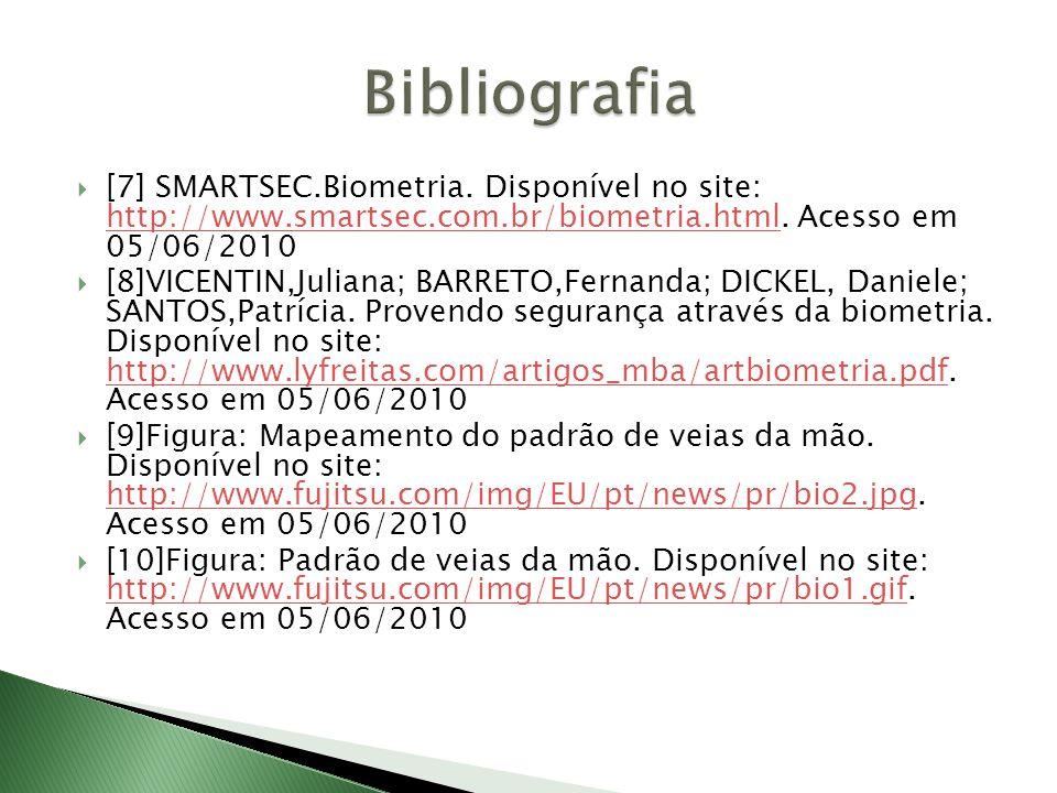  [7] SMARTSEC.Biometria.Disponível no site: http://www.smartsec.com.br/biometria.html.