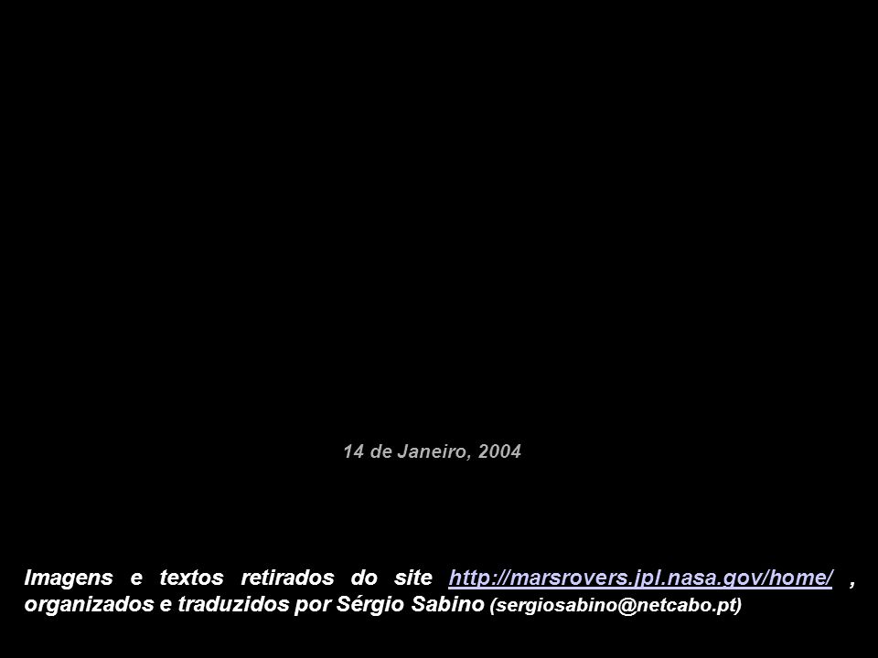 Imagens e textos retirados do site http://marsrovers.jpl.nasa.gov/home/, organizados e traduzidos por Sérgio Sabino (sergiosabino@netcabo.pt)http://ma