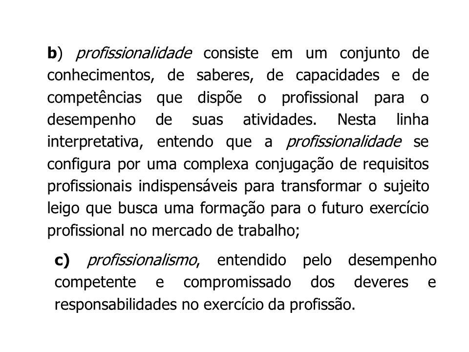 b) profissionalidade consiste em um conjunto de conhecimentos, de saberes, de capacidades e de competências que dispõe o profissional para o desempenh