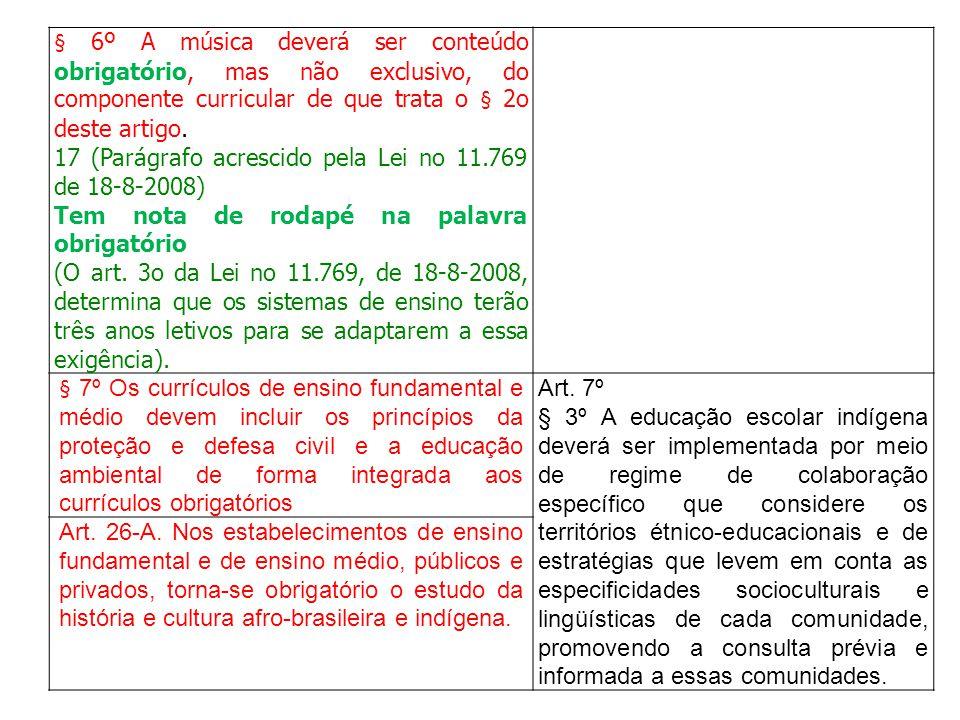 § 6º A música deverá ser conteúdo obrigatório, mas não exclusivo, do componente curricular de que trata o § 2o deste artigo. 17 (Parágrafo acrescido p