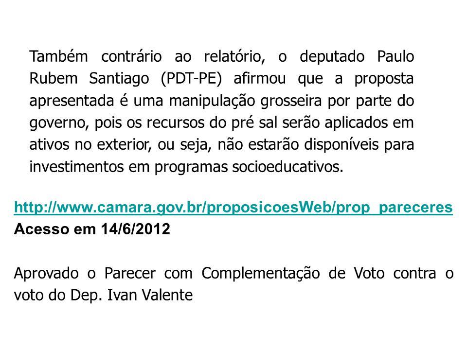 http://www.camara.gov.br/proposicoesWeb/prop_pareceres Acesso em 14/6/2012 Aprovado o Parecer com Complementação de Voto contra o voto do Dep. Ivan Va