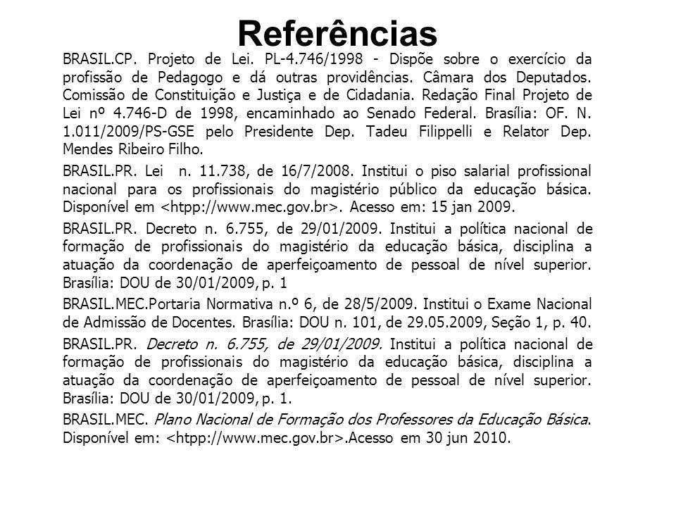 Referências BRASIL.CP. Projeto de Lei. PL-4.746/1998 - Dispõe sobre o exercício da profissão de Pedagogo e dá outras providências. Câmara dos Deputado