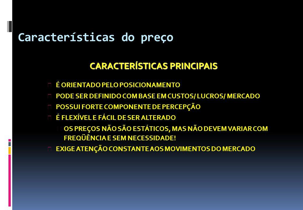 Características do preço CARACTERÍSTICAS PRINCIPAIS 4 É ORIENTADO PELO POSICIONAMENTO 4 PODE SER DEFINIDO COM BASE EM CUSTOS/ LUCROS/ MERCADO 4 POSSUI