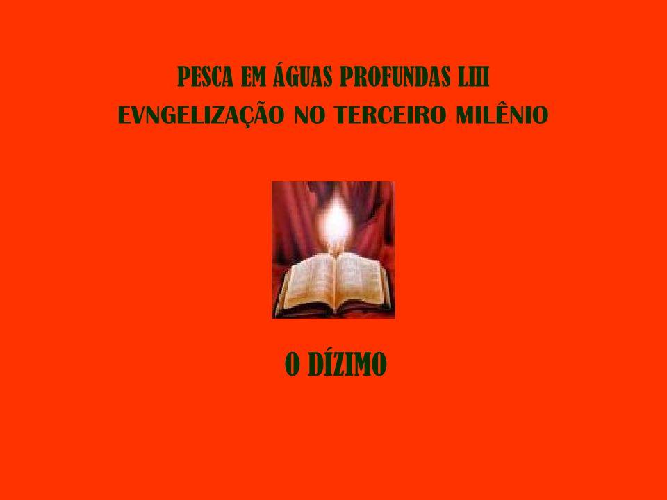 O DÍZIMO PESCA EM ÁGUAS PROFUNDAS LIII EVNGELIZAÇÃO NO TERCEIRO MILÊNIO