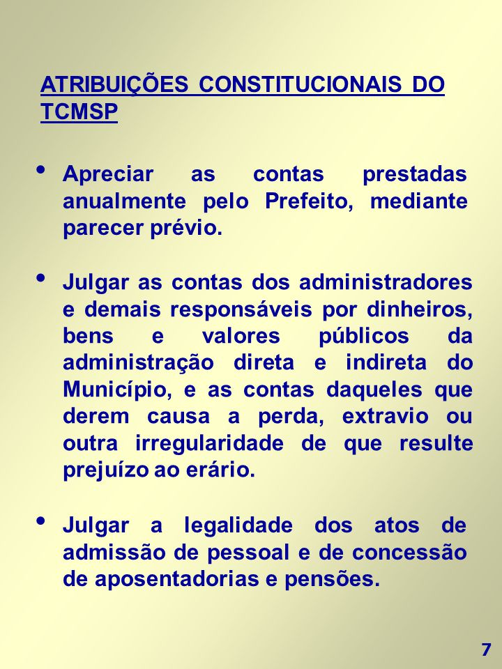 7 ATRIBUIÇÕES CONSTITUCIONAIS DO TCMSP • Apreciar as contas prestadas anualmente pelo Prefeito, mediante parecer prévio. • Julgar as contas dos admini
