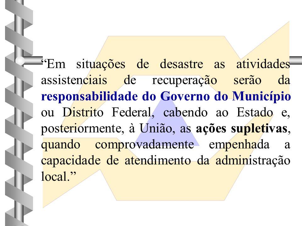 """""""Em situações de desastre as atividades assistenciais de recuperação serão da responsabilidade do Governo do Município ou Distrito Federal, cabendo ao"""