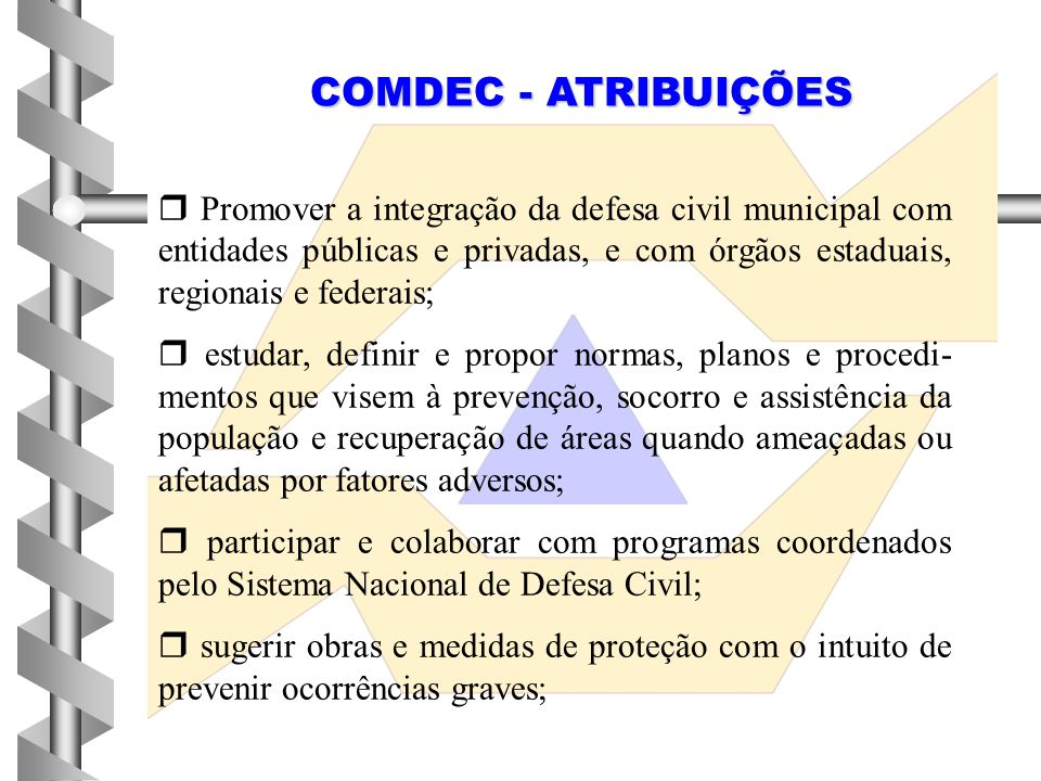  Promover a integração da defesa civil municipal com entidades públicas e privadas, e com órgãos estaduais, regionais e federais;  estudar, definir