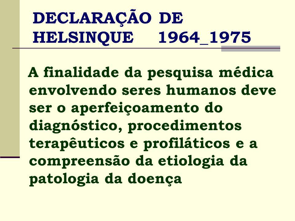 DECLARAÇÃO DE HELSINKI 1964_1975 O processo médico baseia-se na pesquisa a qual em última análise deve alicerçar-se em parte em experiências envolvendo seres humanos.