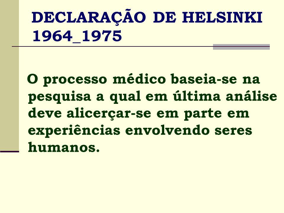 DECLARAÇÃO DE HELSINKI distinção entre objetivos:  diagnóstico ou terapia de um doente;  conhecimento científico a experimentação laboratorial e com animais