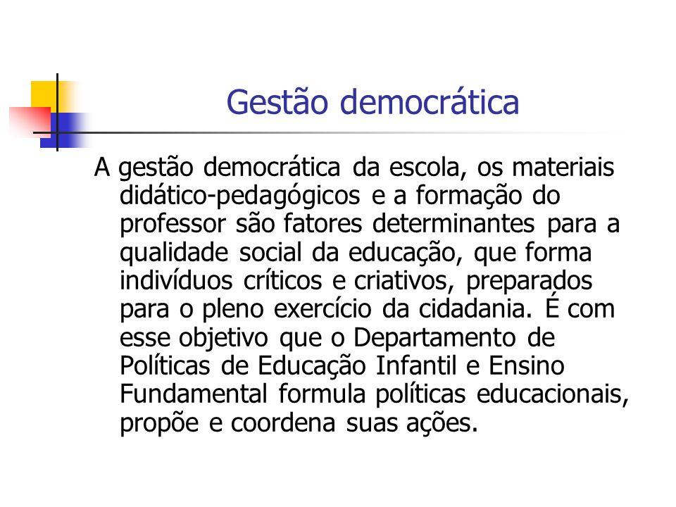 Gestão democrática A gestão democrática da escola, os materiais didático-pedagógicos e a formação do professor são fatores determinantes para a qualid