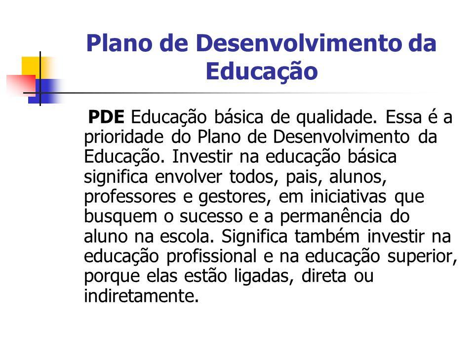 Plano de Desenvolvimento da Educação PDE Educação básica de qualidade. Essa é a prioridade do Plano de Desenvolvimento da Educação. Investir na educaç