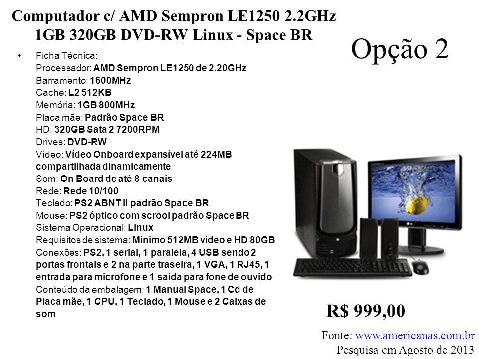 Computador c/ AMD Sempron LE1250 2.2GHz 1GB 320GB DVD-RW Linux - Space BR •Ficha Técnica: Processador: AMD Sempron LE1250 de 2.20GHz Barramento: 1600M