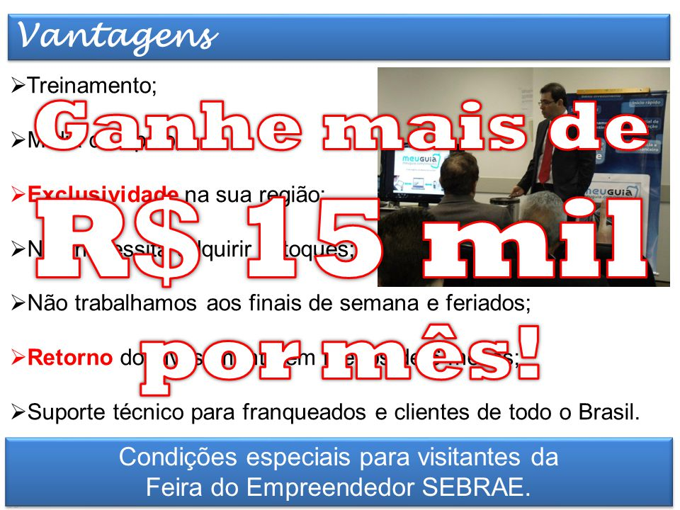 Elaborado por TT Marketing Condições especiais para visitantes da Feira do Empreendedor SEBRAE. Vantagens  Treinamento;  Mídia de Apoio;  Exclusivi