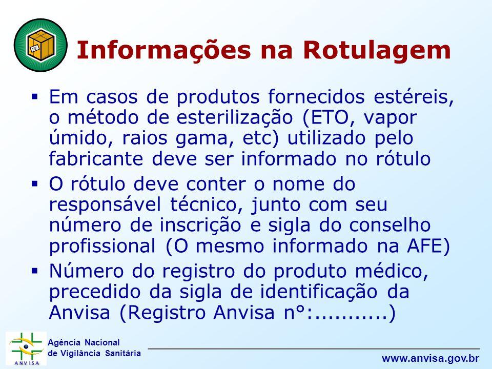 Agência Nacional de Vigilância Sanitária www.anvisa.gov.br  Em casos de produtos fornecidos estéreis, o método de esterilização (ETO, vapor úmido, ra