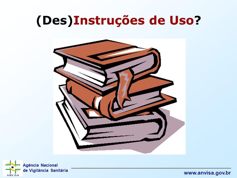 Agência Nacional de Vigilância Sanitária www.anvisa.gov.br (Des)Instruções de Uso?