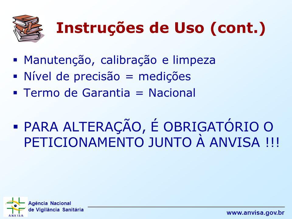 Agência Nacional de Vigilância Sanitária www.anvisa.gov.br  Manutenção, calibração e limpeza  Nível de precisão = medições  Termo de Garantia = Nac