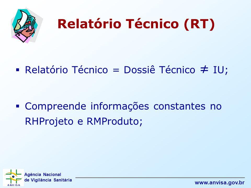 Agência Nacional de Vigilância Sanitária www.anvisa.gov.br Relatório Técnico (RT)  Relatório Técnico = Dossiê Técnico ≠ IU;  Compreende informações